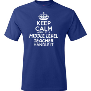 Keep Calm & Let A Middle Level Teacher Handle It - Hanes - TaglessT-Shirt - DTG