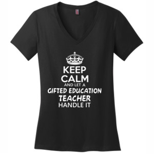 Keep Calm And Let A Gifted Education Teacher Handle It  - District Made® - Ladies Perfect Weight® V-Neck Tee - DTG