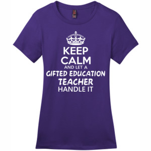 Keep Calm And Let A Gifted Education Teacher Handle It  - District - DM104L (DTG) - Ladies Crew Tee