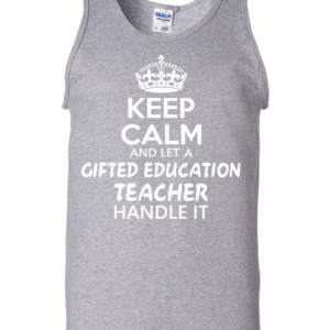 Keep Calm And Let A Gifted Education Teacher Handle It  - Gildan - 2200 (DTG) - 6oz 100% Cotton Tank Top