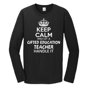 Keep Calm And Let A Gifted Education Teacher Handle It  - Gildan - Softstyle ® Long Sleeve T Shirt - DTG
