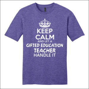 Keep Calm And Let A Gifted Education Teacher Handle It  - District - Very Important Tee ® - DTG