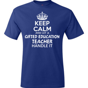 Keep Calm And Let A Gifted Education Teacher Handle It  - Hanes - TaglessT-Shirt - DTG