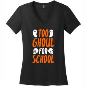 Too Ghoul For School - District Made® - Ladies Perfect Weight® V-Neck Tee - DTG