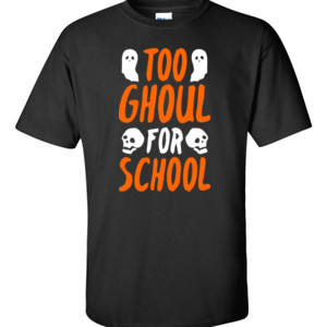 Too Ghoul For School - Gildan - 6.1oz 100% Cotton T Shirt - DTG