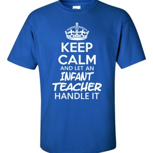 Keep Calm & Let An Infant Teacher Handle It