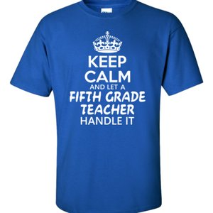 Keep Calm & Let A Fifth Grade Teacher Handle