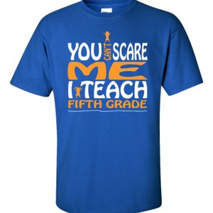 You Can't Scare Me I Teach Fifth Grade
