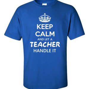 Keep Calm & Let A Teacher Handle It