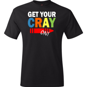 Get Your Cray On! - Hanes - TaglessT-Shirt - DTG