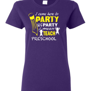 I Came Here To Party - Preschool - V Neck Tee - Gildan - Ladies 100% Cotton T Shirt - DTG