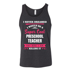Super Cool ~ Preschool Teacher - Bella Canvas - 3480 (DTG) - Unisex Jersey Tank