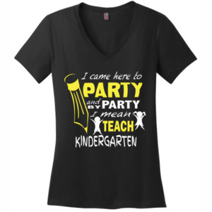 I Came Here To Party- Kindergarten - District Made® - Ladies Perfect Weight® V-Neck Tee - DTG