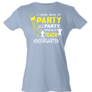 I Came Here To Party- Kindergarten - Tultex - Ladies' Slim Fit Fine Jersey Tee (DTG)
