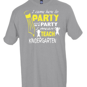 I Came Here To Party- Kindergarten - Tultex - Unisex Fine Jersey Tee