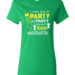 I Came Here To Party- Kindergarten - Gildan - Ladies 100% Cotton T Shirt - DTG