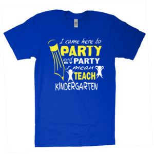 I Came Here To Party- Kindergarten - American Apparel - Unisex Fine Jersey T-Shirt - DTG