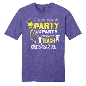 I Came Here To Party- Kindergarten - District - Very Important Tee ® - DTG