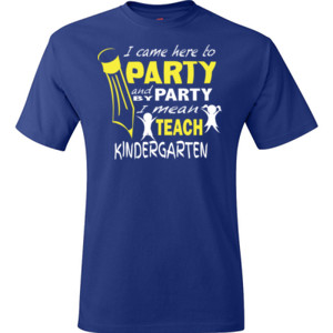 I Came Here To Party- Kindergarten - Hanes - TaglessT-Shirt - DTG