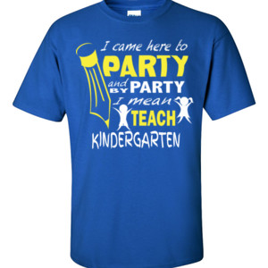 I Came Here To Party- Kindergarten - Gildan - 6.1oz 100% Cotton T Shirt - DTG