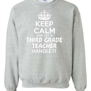 Keep Calm & Let A 3rd Grade Teacher Handle It - Gildan - 8oz. 50/50 Crewneck Sweatshirt - DTG