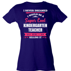 Super Cool Kindergarten Teacher - Tultex - Ladies' Slim Fit Fine Jersey Tee (DTG)
