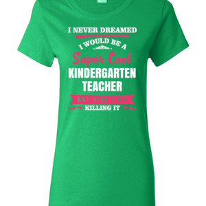 Super Cool Kindergarten Teacher - Gildan - Ladies 100% Cotton T Shirt - DTG