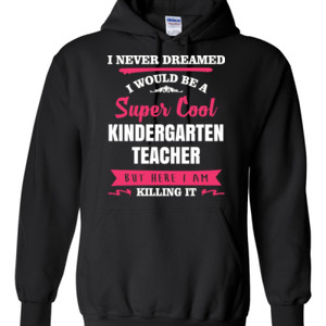 Super Cool Kindergarten Teacher - Gildan - 8 oz. 50/50 Hooded Sweatshirt - DTG