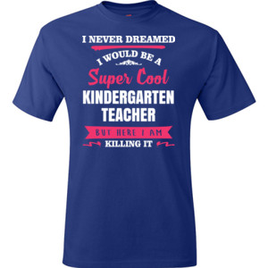Super Cool Kindergarten Teacher - Hanes - TaglessT-Shirt - DTG