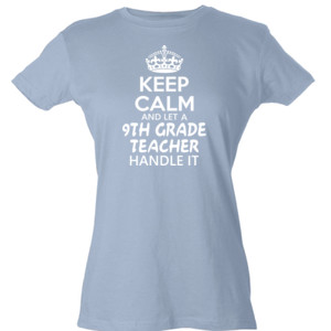 Keep Calm & Let A 9th Grade Teacher Handle It - Tultex - Ladies' Slim Fit Fine Jersey Tee (DTG)