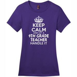 Keep Calm & Let A 9th Grade Teacher Handle It - District - DM104L (DTG) - Ladies Crew Tee