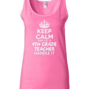 Keep Calm & Let A 9th Grade Teacher Handle It - Gildan - 64200L (DTG) 4.5 oz Softstyle ® Junior Fit Tank Top