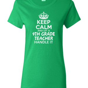 Keep Calm & Let A 9th Grade Teacher Handle It - Gildan - Ladies 100% Cotton T Shirt - DTG
