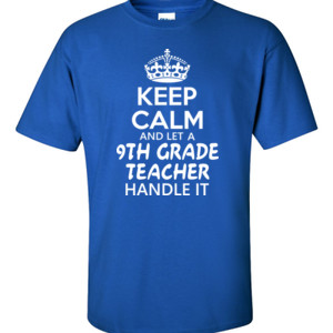 Keep Calm & Let A 9th Grade Teacher Handle It - Gildan - 6.1oz 100% Cotton T Shirt - DTG