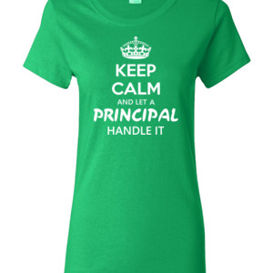 Keep Calm & Let A Principal Handle It - Gildan - Ladies 100% Cotton T Shirt - DTG