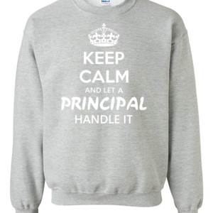 Keep Calm & Let A Principal Handle It - Gildan - 8oz. 50/50 Crewneck Sweatshirt - DTG