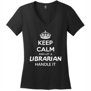 Keep Calm & Let A Librarian Handle It - District Made® - Ladies Perfect Weight® V-Neck Tee - DTG