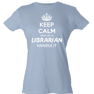 Keep Calm & Let A Librarian Handle It - Tultex - Ladies' Slim Fit Fine Jersey Tee (DTG)