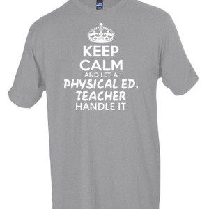 Keep Calm And Let A Phy Ed Teacher Handle It - Tultex - Unisex Fine Jersey Tee