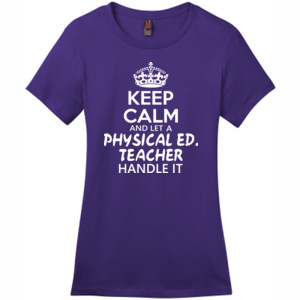 Keep Calm And Let A Phy Ed Teacher Handle It - District - DM104L (DTG) - Ladies Crew Tee