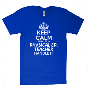 Keep Calm And Let A Phy Ed Teacher Handle It - American Apparel - Unisex Fine Jersey T-Shirt - DTG
