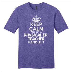 Keep Calm And Let A Phy Ed Teacher Handle It - District - Very Important Tee ® - DTG