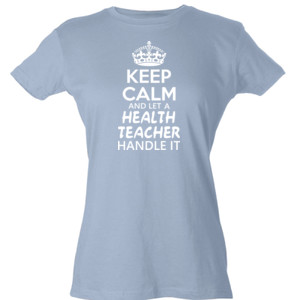 Keep Calm & Let A Health Teacher Handle It - Tultex - Ladies' Slim Fit Fine Jersey Tee (DTG)