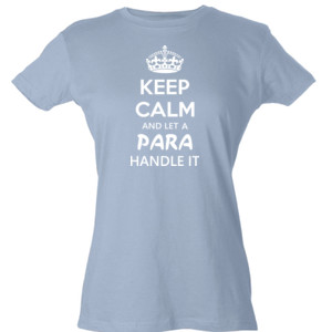 Keep Calm & Let A Para Handle It - Tultex - Ladies' Slim Fit Fine Jersey Tee (DTG)