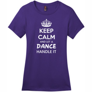 Keep Calm & Let A Dance Teacher Handle It - District - DM104L (DTG) - Ladies Crew Tee