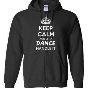 Keep Calm & Let A Dance Teacher Handle It - Gildan - Full Zip Hooded Sweatshirt - DTG