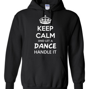 Keep Calm & Let A Dance Teacher Handle It - Gildan - 8 oz. 50/50 Hooded Sweatshirt - DTG
