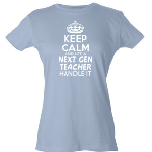 Keep Calm & Let A Next Gen Teacher Handle It - Tultex - Ladies' Slim Fit Fine Jersey Tee (DTG)