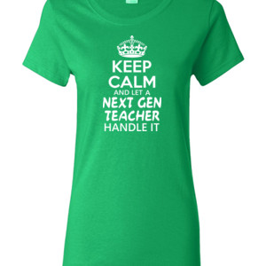 Keep Calm & Let A Next Gen Teacher Handle It - Gildan - Ladies 100% Cotton T Shirt - DTG