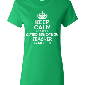 Keep Calm And Let A Gifted Education Teacher Handle It  - Gildan - Ladies 100% Cotton T Shirt - DTG